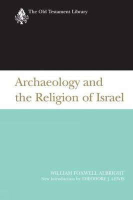 Archaeology and the Religion of Israel - The Old Testament Library (Paperback)