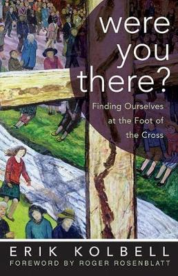Were You There?: Finding Ourselves at the Foot of the Cross (Hardback)