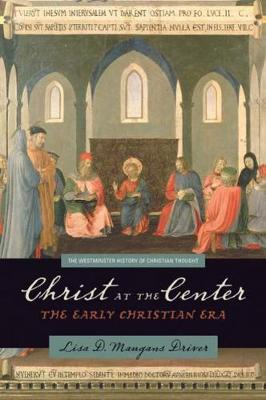 Christ at the Center: The Early Christian Era - The Westminster History of Christian Thought (Paperback)