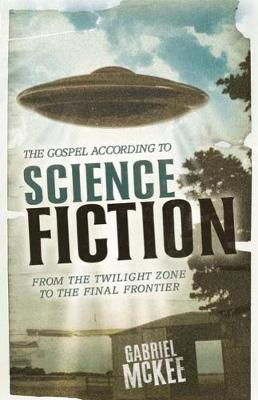 The Gospel according to Science Fiction: From the Twilight Zone to the Final Frontier - The Gospel according to... (Paperback)