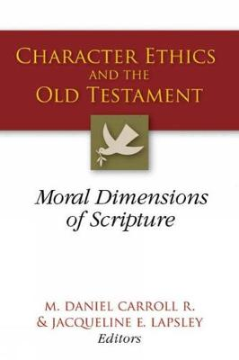 Character Ethics and the Old Testament: Moral Dimensions of Scripture (Paperback)