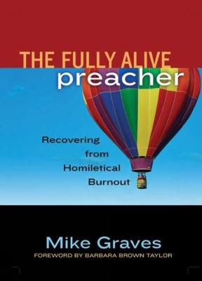 The Fully Alive Preacher: Recovering from Homiletical Burnout (Paperback)