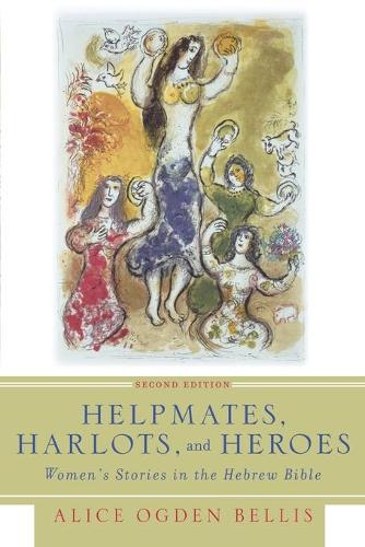 Helpmates, Harlots, and Heroes, Second Edition: Women's Stories in the Hebrew Bible (Paperback)