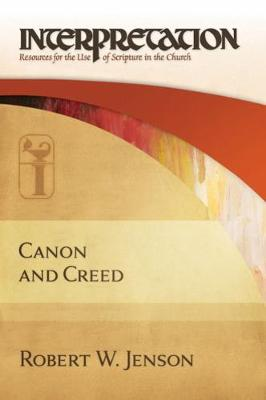 Canon and Creed: Interpretation - Interpretation: Resources for the Use of Scripture in the Church (Hardback)