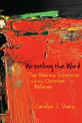 Wrestling the Word: The Hebrew Scriptures and the Christian Believer (Paperback)