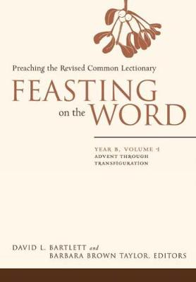 Feasting on the Word: Advent through Transfiguration - Feasting on the Word (Hardback)