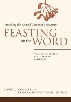 Feasting on the Word: Lent through Eastertide - Feasting on the Word (Hardback)
