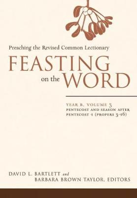 Feasting on the Word: Pentecost and Season after Pentecost 1 (Propers 3-16) - Feasting on the Word (Hardback)