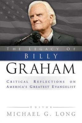 The Legacy of Billy Graham: Critical Reflections on America's Greatest Evangelist (Paperback)