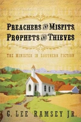 Preachers and Misfits, Prophets and Thieves: The Minister in Southern Fiction (Paperback)