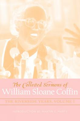 The Collected Sermons of William Sloane Coffin, Volumes One and Two: The Riverside Years (Hardback)