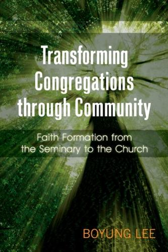 Transforming Congregations through Community: Faith Formation from the Seminary to the Church (Paperback)