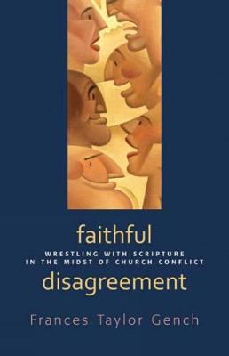 Faithful Disagreement: Wrestling with Scripture in the Midst of Church Conflict (Paperback)