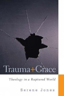 Trauma and Grace: Theology in a Ruptured World (Paperback)