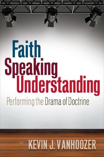 Faith Speaking Understanding: Performing the Drama of Doctrine (Paperback)