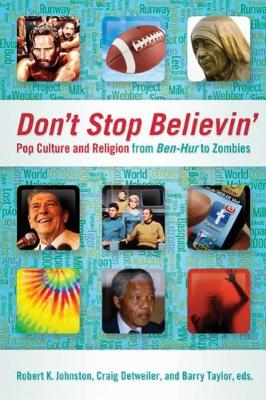 Don't Stop Believin': Pop Culture and Religion from <i>Ben-Hur</i> to Zombies (Paperback)