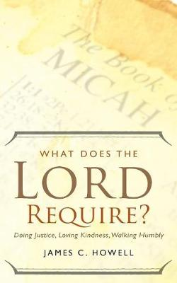 What Does the Lord Require?: Doing Justice, Loving Kindness, and Walking Humbly (Paperback)
