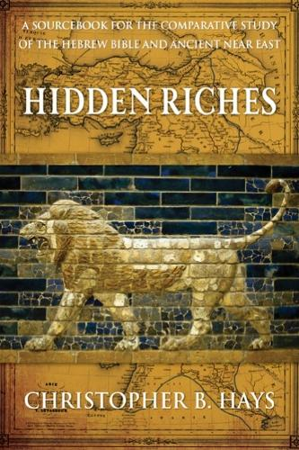 Hidden Riches: A Sourcebook for the Comparative Study of the Hebrew Bible and Ancient Near East (Paperback)