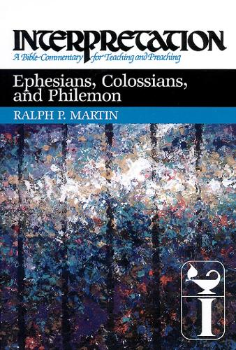 Ephesians, Colossians, and Philemon: Interpretation - Interpretation: A Bible Commentary for Teaching and Preaching (Paperback)
