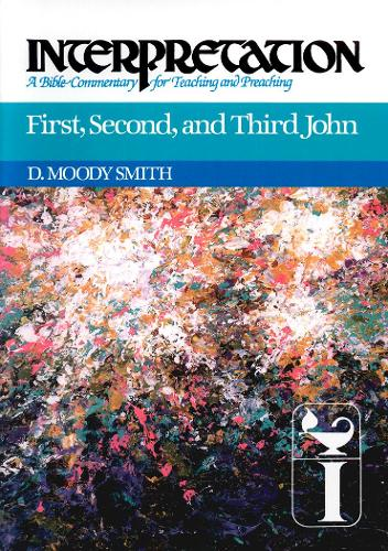 First, Second, and Third John: Interpretation - Interpretation: A Bible Commentary for Teaching and Preaching (Paperback)