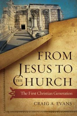From Jesus to the Church: The First Christian Generation (Hardback)