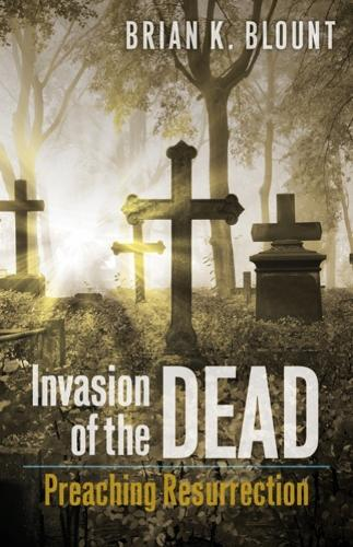 Invasion of the Dead: Preaching Resurrection (Paperback)