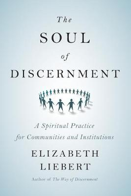The Soul of Discernment: A Spiritual Practice for Communities and Institutions (Paperback)