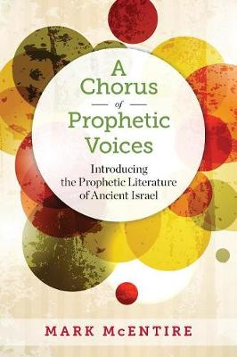 A Chorus of Prophetic Voices: Introducing the Prophetic Literature of Ancient Israel (Paperback)