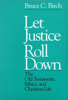 Let Justice Roll Down: The Old Testament, Ethics, and Christian Life (Paperback)
