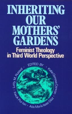 Inheriting Our Mothers' Gardens: Feminist Theology in Third World Perspective (Paperback)