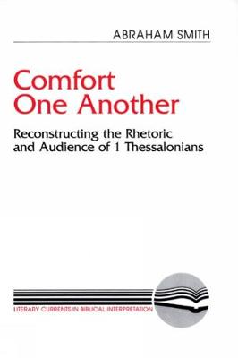 Comfort One Another: Resconstructing the Rhetoric and Audience of 1 Thessalonians - Literary Currents in Biblical Interpretation (Paperback)