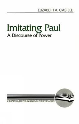 Imitating Paul: A Discourse of Power - Literary Currents in Biblical Interpretation (Paperback)