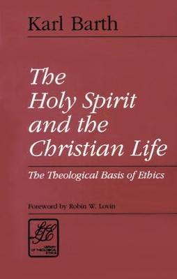 The Holy Spirit and the Christian Life: The Theological Basis of Ethics - Library of Theological Ethics (Paperback)