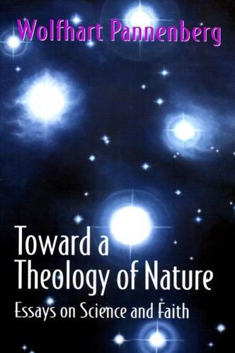 Toward a Theology of Nature: Essays on Science and Faith (Paperback)