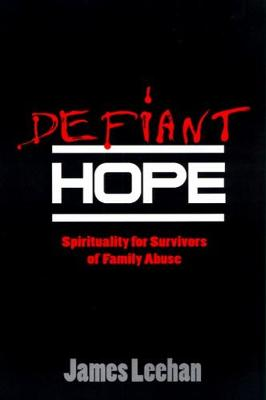 Defiant Hope: Spirituality for Survivors of Family Abuse (Paperback)