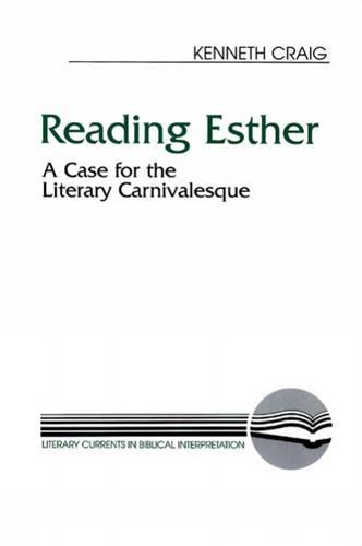 Reading Esther: A Case for the Literary Carnivalesque - Literary Currents in Biblical Interpretation (Paperback)