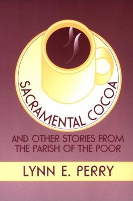 Sacramental Cocoa: And Other Stories from the Parish of the Poor (Paperback)