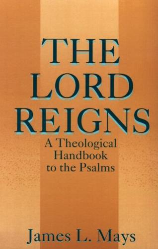 Cover The Lord Reigns: A Theological Handbook to the Psalms