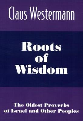 Roots of Wisdom: The Oldest Proverbs of Israel and Other Peoples (Paperback)