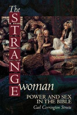 The Strange Woman: Power and Sex in the Bible (Paperback)