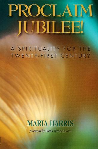 Proclaim Jubilee!: A Spirituality for the Twenty-First Century (Paperback)
