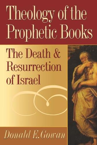 Theology of the Prophetic Books: The Death and Resurrection of Israel (Paperback)