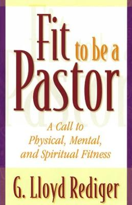 Fit to Be a Pastor: A Guide to Personal and Professional Fitness (Paperback)