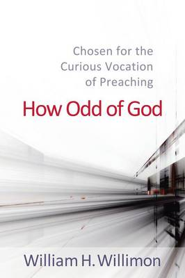 How Odd of God: Chosen for the Curious Vocation of Preaching (Paperback)