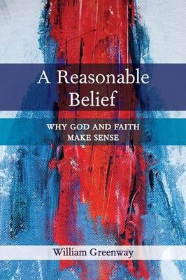 A Reasonable Belief: Why God and Faith Make Sense (Paperback)