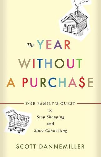 The Year without a Purchase: One Family's Quest to Stop Shopping and Start Connecting (Paperback)