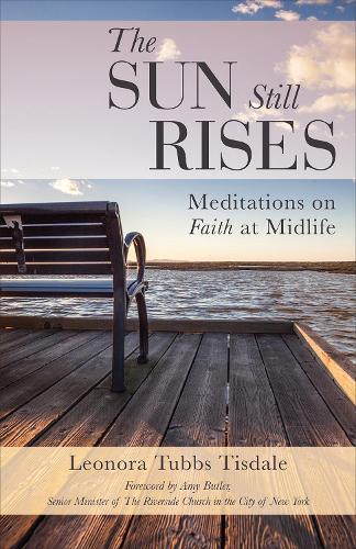 The Sun Still Rises: Meditations on Faith at Midlife (Paperback)