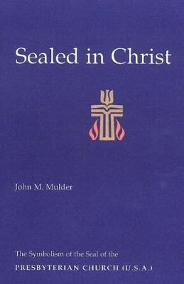 Sealed in Christ: The Symbolism of the Presbyterian Church (U.S.A.) (Paperback)