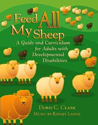 Cover Feed All My Sheep: A Guide and Curriculum for Adults with Developmental Disabilities