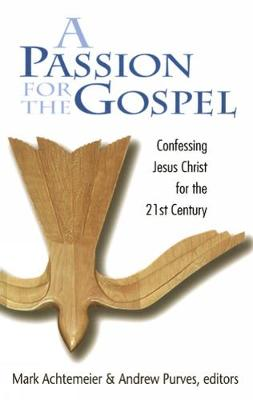 Cover A Passion for the Gospel: Confessing Jesus Christ for the 21st Century